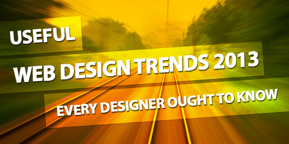 Useful Web Design Trends in 2013 Every Designer Ought to Know