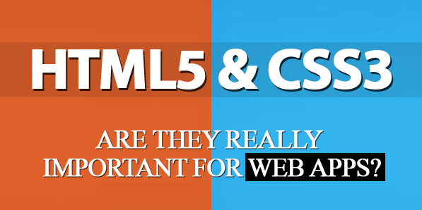 HTML5 And CSS3 Are They Really Important For Web Apps?