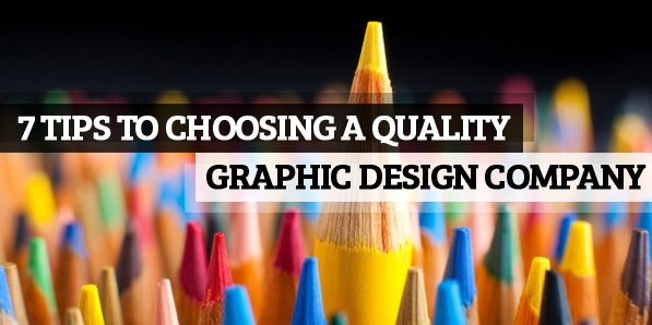 7 Tips to Choosing a Quality Graphic Design Company