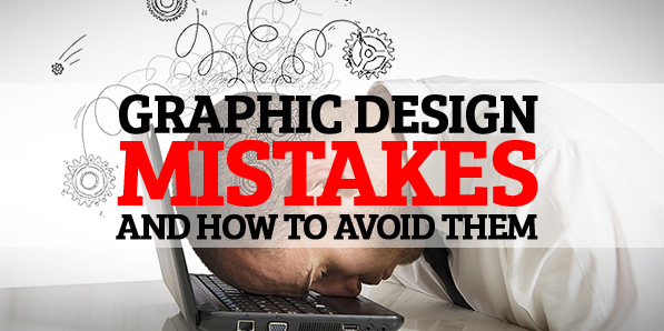 Some Graphic Design Mistakes and How to Avoid Them