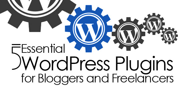 5 Essential WordPress Plugins for Bloggers and Freelancers
