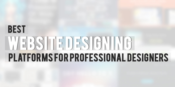 Best 15 Website Designing Platforms for Professional Designers