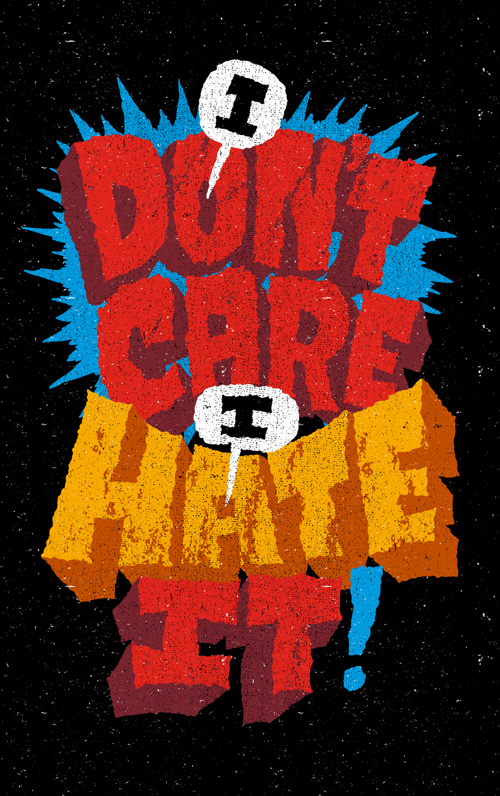 I don't care I hate it! typography by Chris Piascik