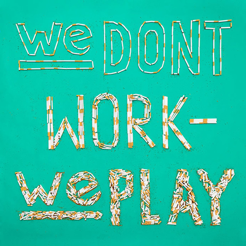 We Don't Work We Play typography by Max Kuwertz