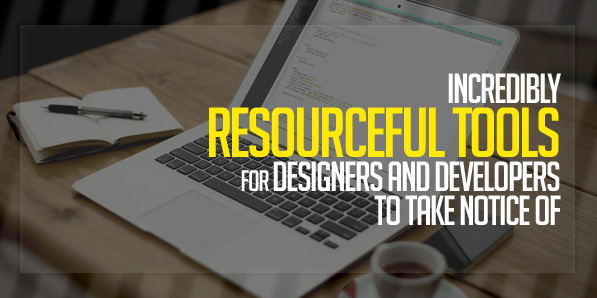 8 Incredibly Resourceful Tools for Designers and Developers to Take Notice of