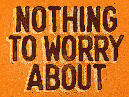 Nothing To Worry About Typogrpahy design by Paul Granese