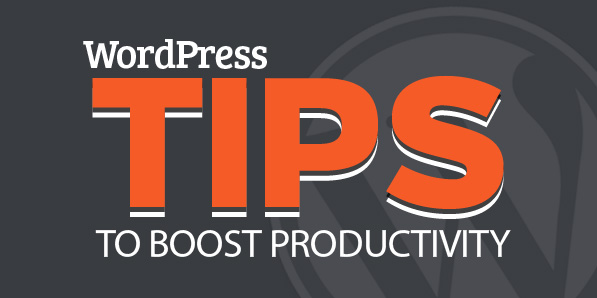3 WordPress Tips to Save Time and Boost Productivity