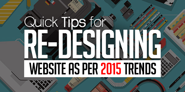 10 Quick Tips for Re-Designing Your Website as Per 2015 Trends