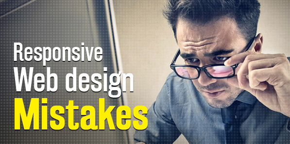 Responsive Web Design mistakes you better make a note of