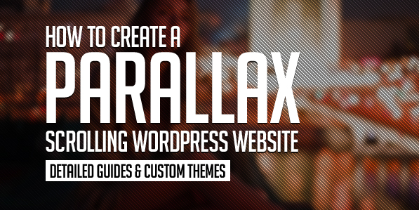 How to Create a Parallax Scrolling WordPress Website (Detailed Guides & Custom Themes)