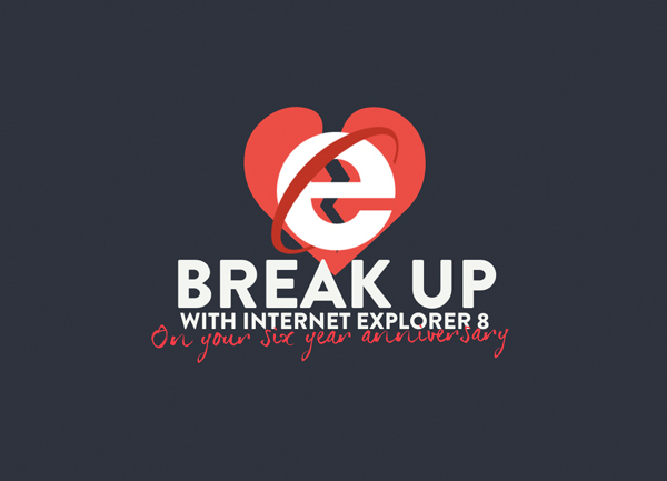 Break Up With IE8 by humaan