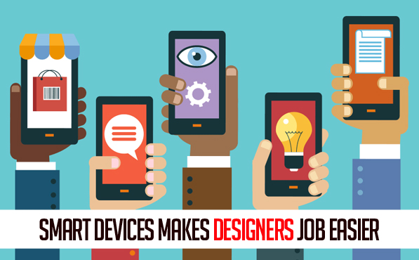 How Smart Devices Can Make the Jobs of Designers Easy