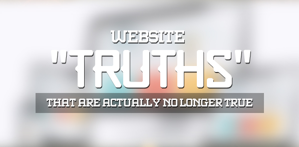 """5 Website """"Truths"""" That Are Actually No Longer True"""