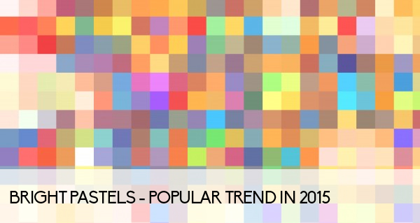 Bright pastels - Popular trend in 2015