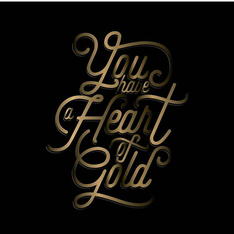 You have a heart of gold Beautiful lettering by Typogrpahy Inspired