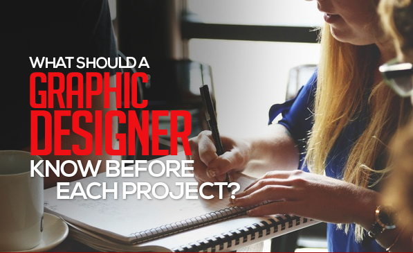 What Should a Graphic Designer Know Before Each Project?
