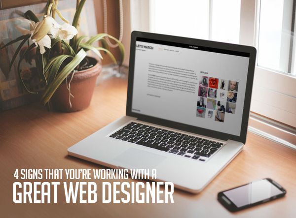 4 Signs That You're Working with a Great Web Designer