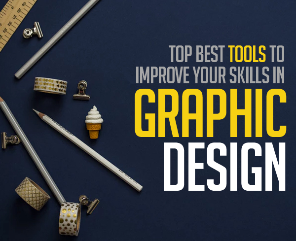 Top Best Tools to Improve Your Skills in Graphic Design