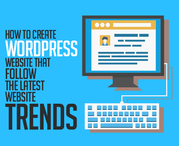 How to create WP websites that follow the latest website trends