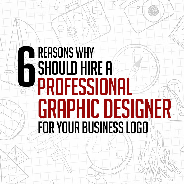 6 Reasons Why Should Hire a Professional Graphic Designer for Your Business Logo