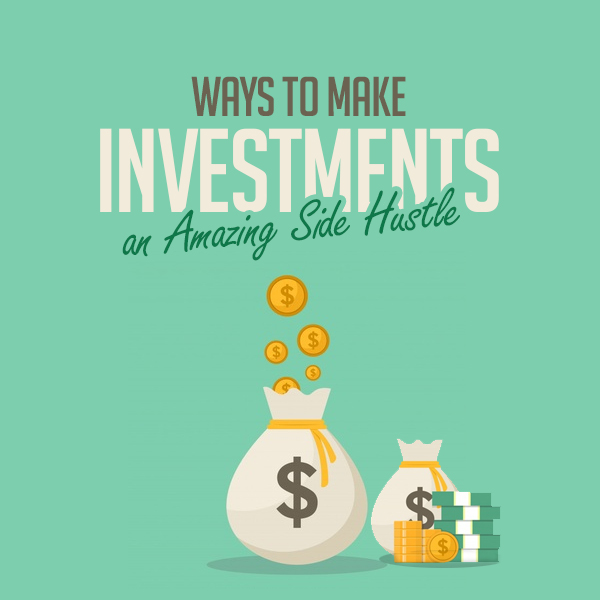 Ways to Make Investments an Amazing Side Hustle
