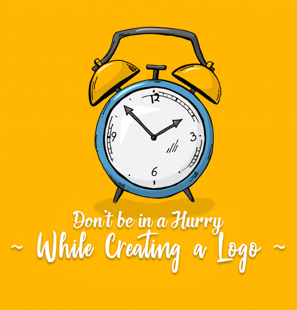 Don't be in a Hurry While Creating a Logo