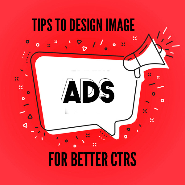 10 Tips to Design Image Ads for Better CTRs