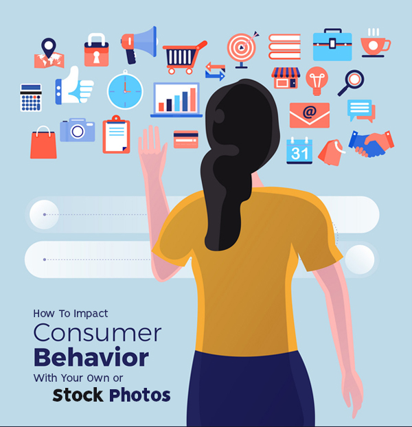 How To Impact Consumer Behavior With Your Own Or Stock Photos