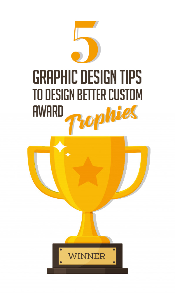 5 Graphic Design Tips To Design Better Custom Award Trophies