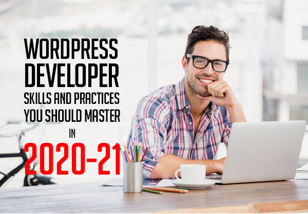 WordPress Developer Skills and practices You Should Master in 2020-21
