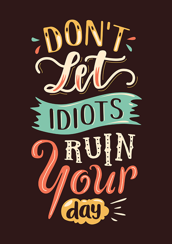 Don't Let Idiots Ruin Your Day - Hand Lettering Quote