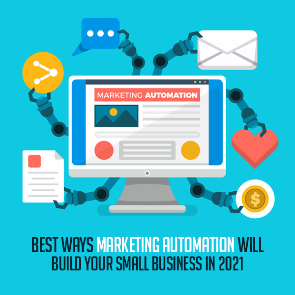 4 Best Ways Marketing Automation will Build Your Small Business in 2021