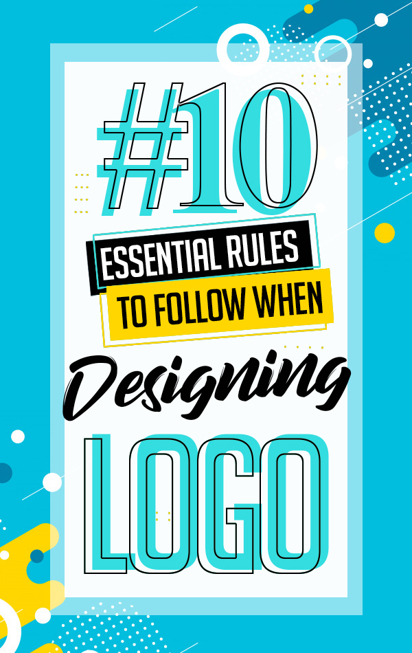 10 Essential Rules to Follow When Designing a Logo