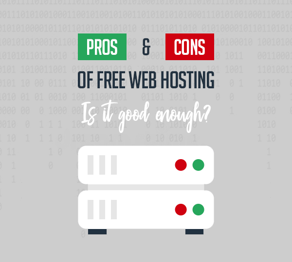 Pros and Cons of Free Web Hosting: Is it good enough?