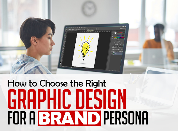 How to Choose the Right Graphic Design for a Brand Persona