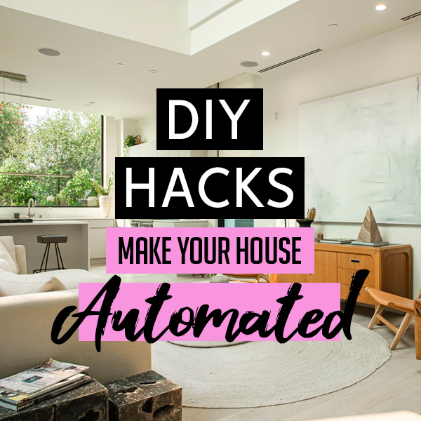 DIY Hacks to Make Your House Automated