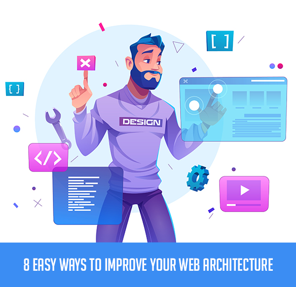 8 Easy Ways to Improve Your Web Architecture