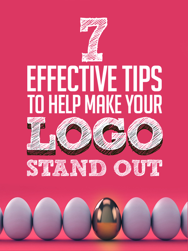 7 Effective Tips To Help Make Your Logo Stand Out